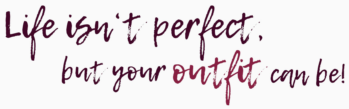 Life isn't perfect, but your outfit can be!
